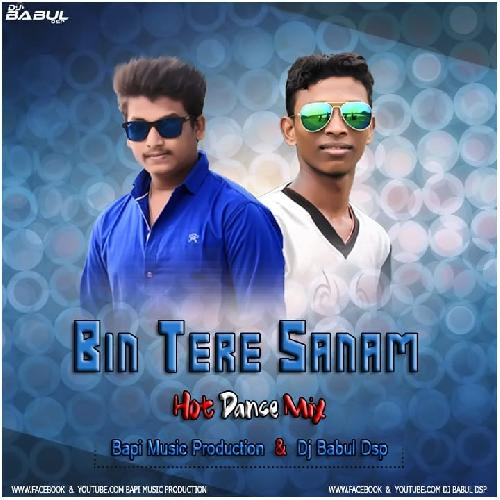 Bin Tere Sanam (Hot Dnc Remix) Dj Babul Dsp Ft Bapi Music Production
