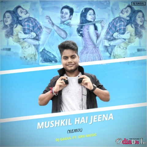 MUSHKIL HAI JEENA (REMIX) DJ GAGUL FT GRX MUSIC