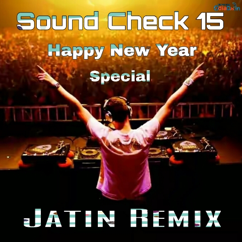 Sound Check 15 (New Year Special) Dj Jatin Remix 2k19 (Barang)